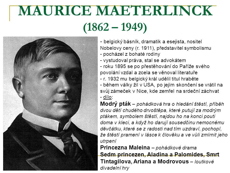 MAURICE MAETERLINCK (1862 – 1949) - b- belgický básník, dramatik a esejista, nositel Nobelovy ceny (r. 1911), představitel symbolismu - pocházel z boh