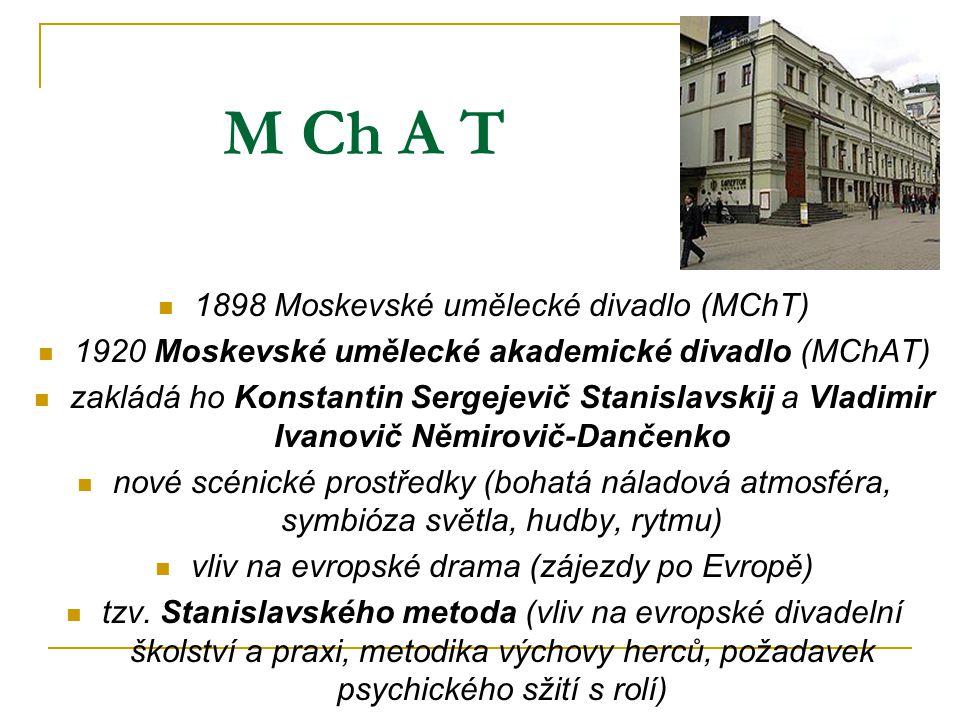 M Ch A T 1898 Moskevské umělecké divadlo (MChT) 1920 Moskevské umělecké akademické divadlo (MChAT) zakládá ho Konstantin Sergejevič Stanislavskij a Vl