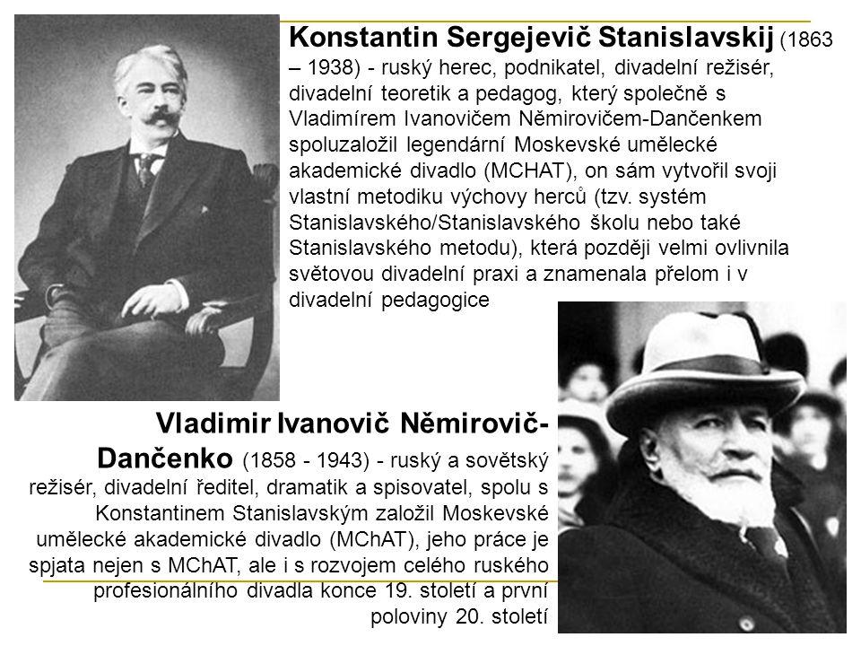 Konstantin Sergejevič Stanislavskij (1863 – 1938) - ruský herec, podnikatel, divadelní režisér, divadelní teoretik a pedagog, který společně s Vladimí