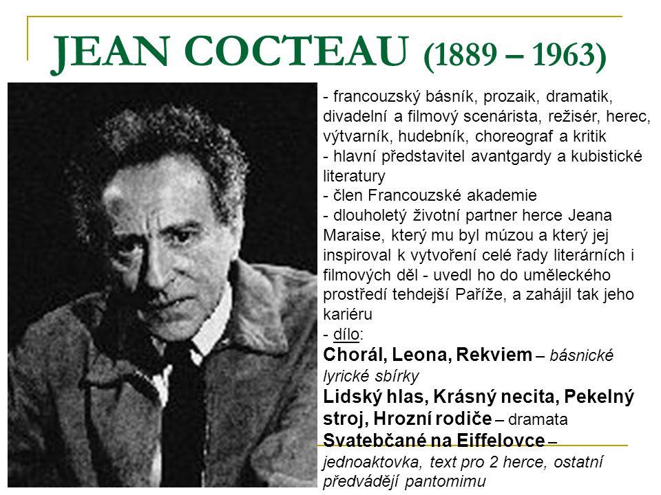 JEAN COCTEAU (1889 – 1963) - francouzský básník, prozaik, dramatik, divadelní a filmový scenárista, režisér, herec, výtvarník, hudebník, choreograf a