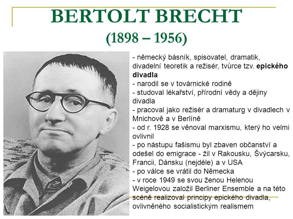 BERTOLT BRECHT (1898 – 1956) - německý básník, spisovatel, dramatik, divadelní teoretik a režisér, tvůrce tzv. epického divadla arodil se v továrnické