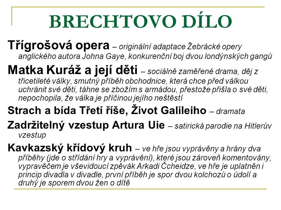 BRECHTOVO DÍLO Třígrošová opera – originální adaptace Žebrácké opery anglického autora Johna Gaye, konkurenční boj dvou londýnských gangů Matka Kuráž