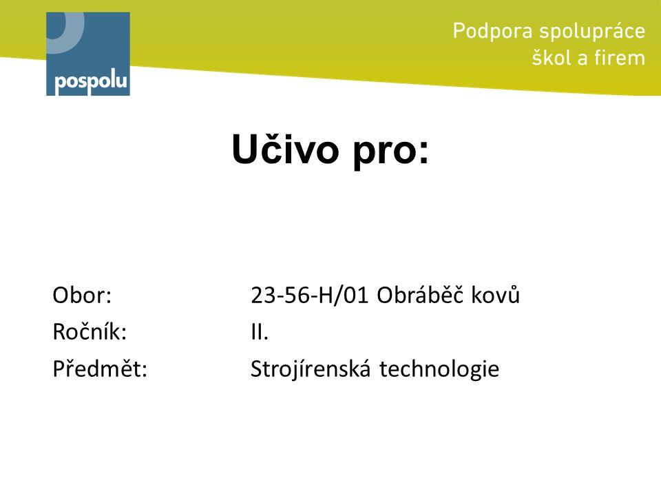 Učivo pro: Obor: 23-56-H/01 Obráběč kovů Ročník: II. Předmět: Strojírenská technologie