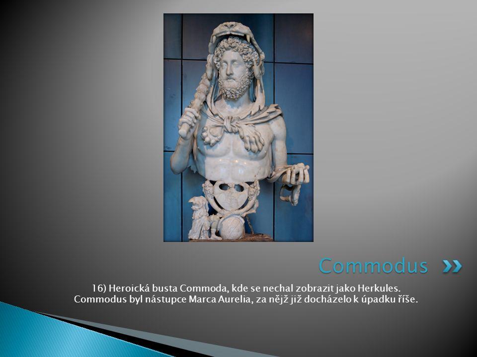 16) Heroická busta Commoda, kde se nechal zobrazit jako Herkules.