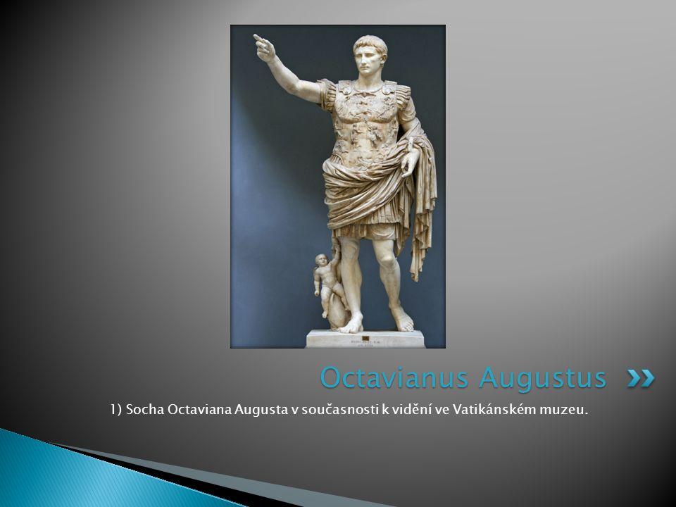 1) Socha Octaviana Augusta v současnosti k vidění ve Vatikánském muzeu. Octavianus Augustus