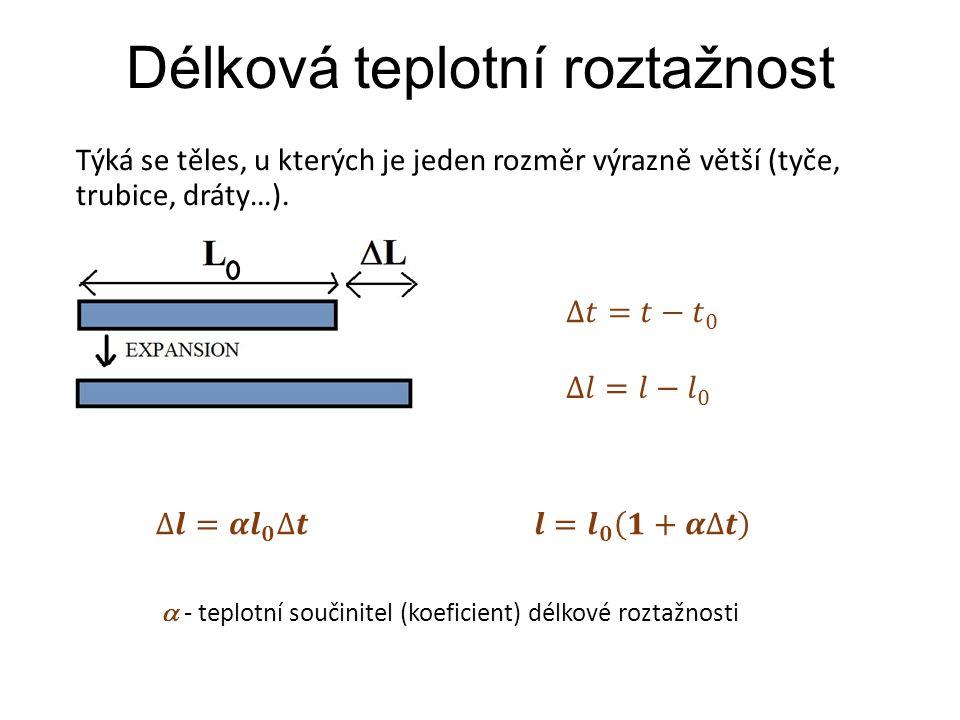 Délková teplotní roztažnost Týká se těles, u kterých je jeden rozměr výrazně větší (tyče, trubice, dráty…).  - teplotní součinitel (koeficient) délko