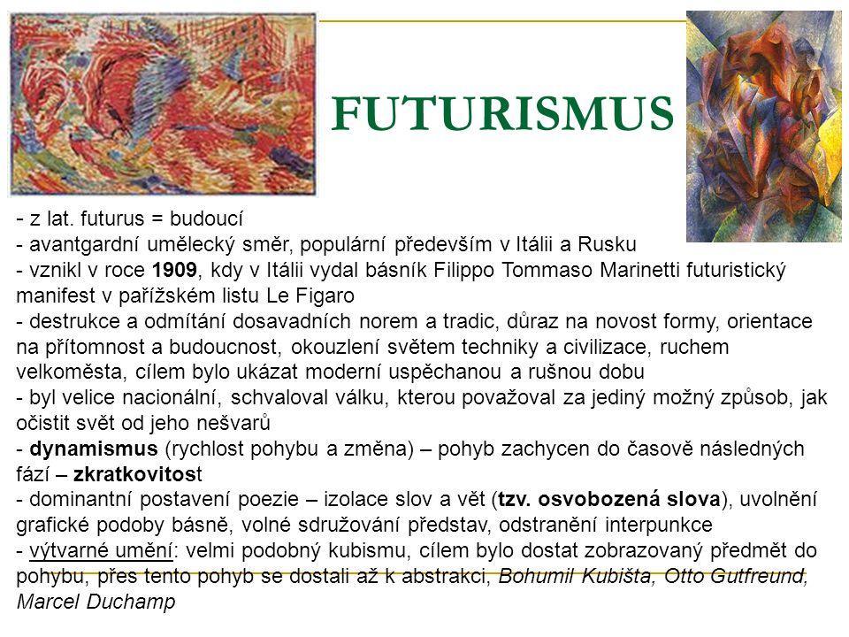 FUTURISMUS - z lat. futurus = budoucí - avantgardní umělecký směr, populární především v Itálii a Rusku - vznikl v roce 1909, kdy v Itálii vydal básní