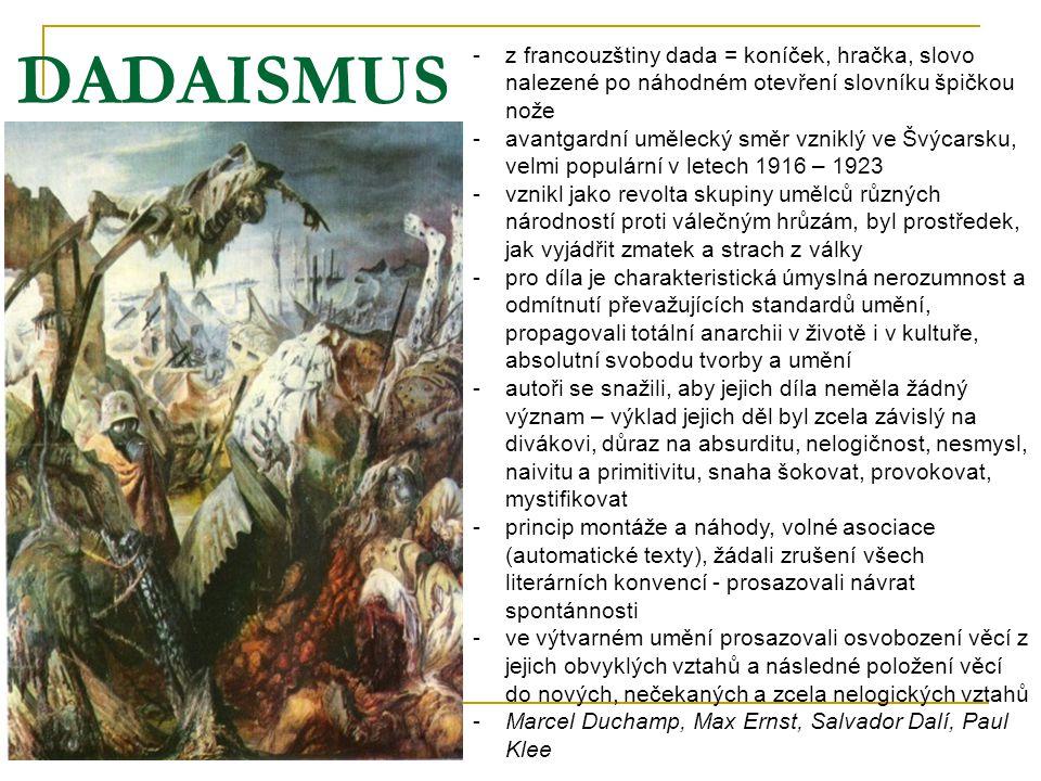 DADAISMUS -z-z francouzštiny dada = koníček, hračka, slovo nalezené po náhodném otevření slovníku špičkou nože -a-avantgardní umělecký směr vzniklý ve