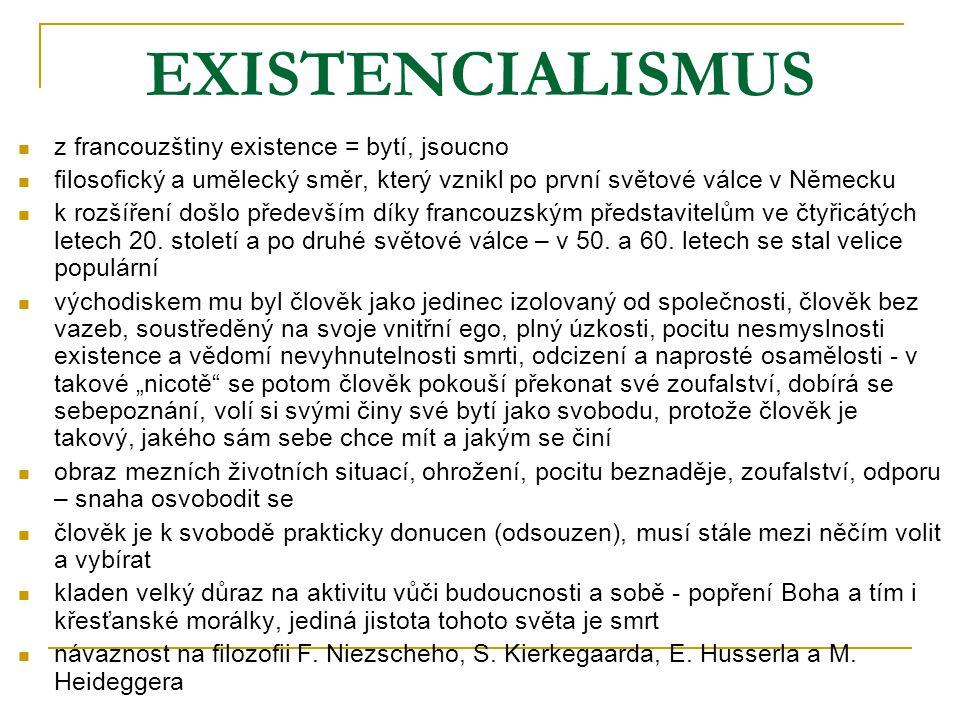 EXISTENCIALISMUS z francouzštiny existence = bytí, jsoucno filosofický a umělecký směr, který vznikl po první světové válce v Německu k rozšíření došl