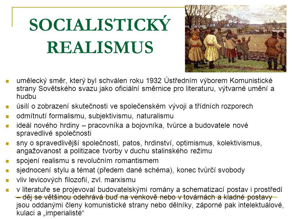 SOCIALISTICKÝ REALISMUS umělecký směr, který byl schválen roku 1932 Ústředním výborem Komunistické strany Sovětského svazu jako oficiální směrnice pro