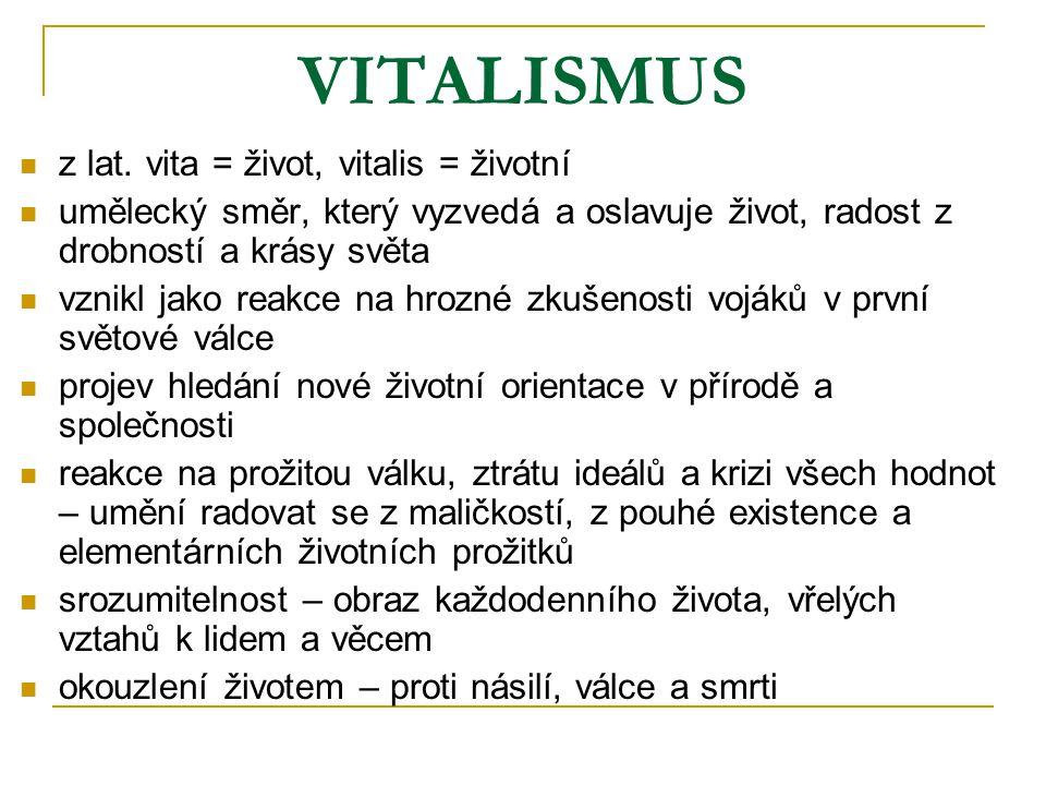 VITALISMUS z lat. vita = život, vitalis = životní umělecký směr, který vyzvedá a oslavuje život, radost z drobností a krásy světa vznikl jako reakce n