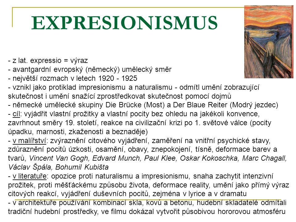 EXPRESIONISMUS - z lat. expressio = výraz - avantgardní evropský (německý) umělecký směr - největší rozmach v letech 1920 - 1925 - vznikl jako protikl
