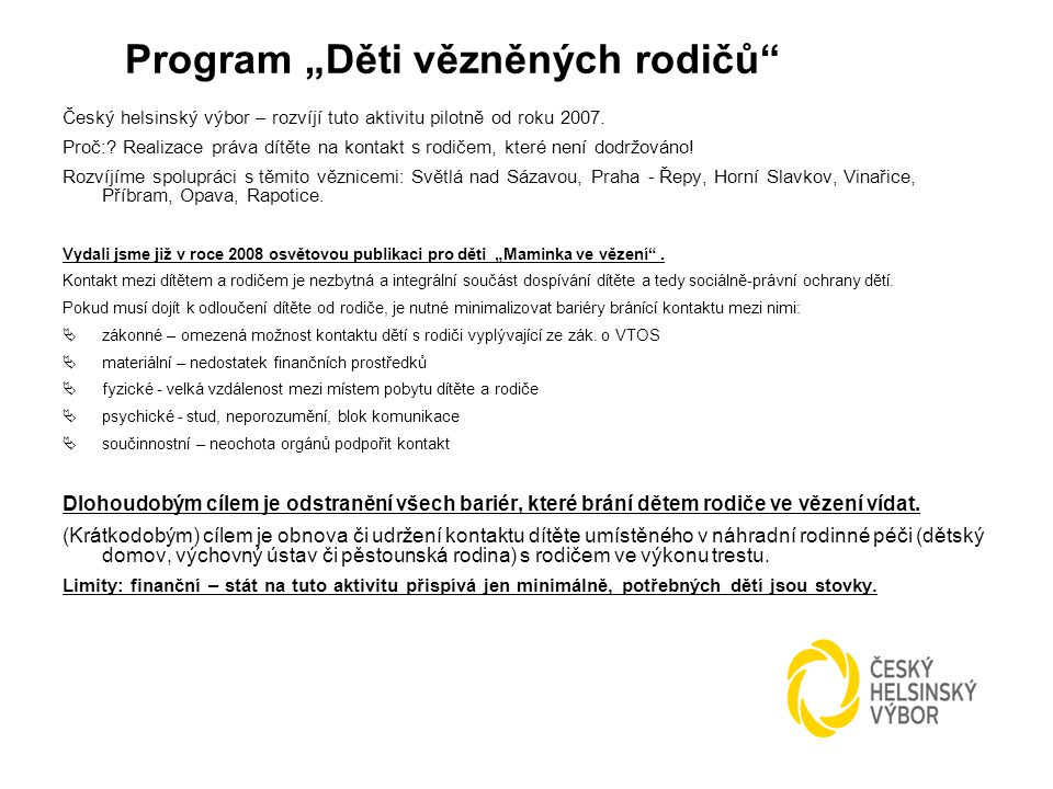 Český helsinský výbor – rozvíjí tuto aktivitu pilotně od roku 2007. Proč:? Realizace práva dítěte na kontakt s rodičem, které není dodržováno! Rozvíjí