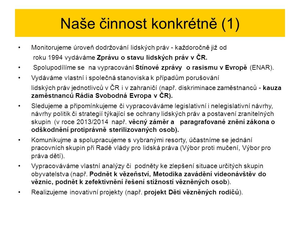 Naše činnost konkrétně (1) Monitorujeme úroveň dodržování lidských práv - každoročně již od roku 1994 vydáváme Zprávu o stavu lidských práv v ČR.