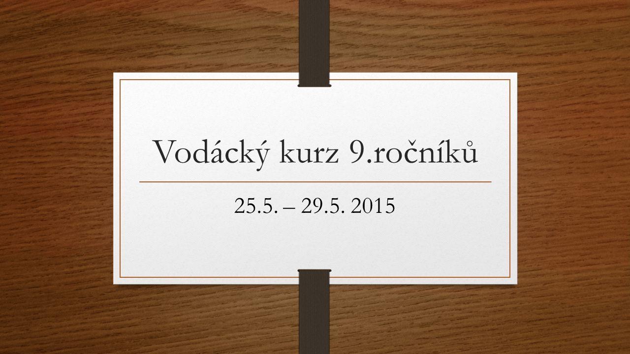 Vodácký kurz 9.ročníků 25.5. – 29.5. 2015