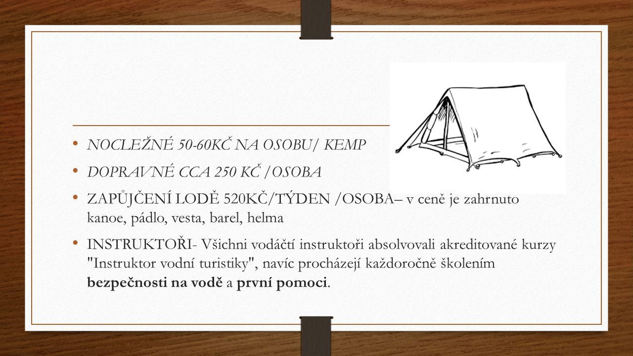 NOCLEŽNÉ 50-60KČ NA OSOBU/ KEMP DOPRAVNÉ CCA 250 KČ /OSOBA ZAPŮJČENÍ LODĚ 520KČ/TÝDEN /OSOBA– v ceně je zahrnuto kanoe, pádlo, vesta, barel, helma INS