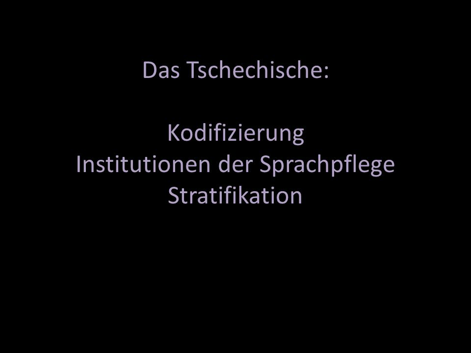 Das Tschechische: Kodifizierung Institutionen der Sprachpflege Stratifikation