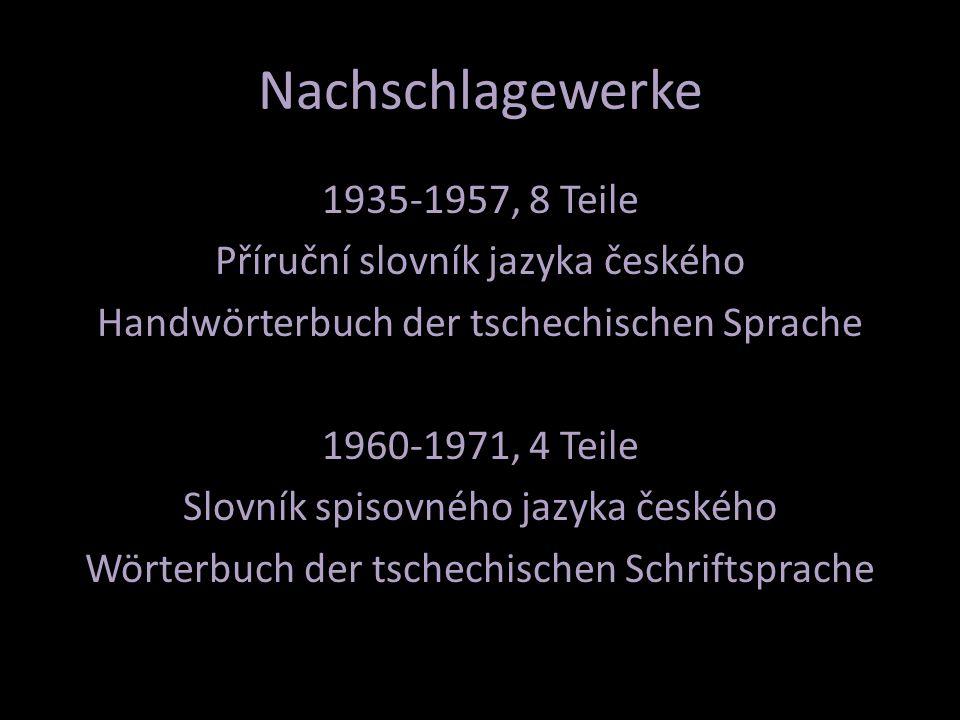 Nachschlagewerke 1935-1957, 8 Teile Příruční slovník jazyka českého Handwörterbuch der tschechischen Sprache 1960-1971, 4 Teile Slovník spisovného jazyka českého Wörterbuch der tschechischen Schriftsprache