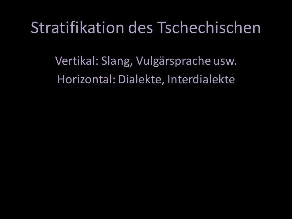Stratifikation des Tschechischen Vertikal: Slang, Vulgärsprache usw.