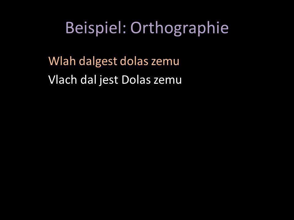 Beispiel: Orthographie Wlah dalgest dolas zemu Vlach dal jest Dolas zemu
