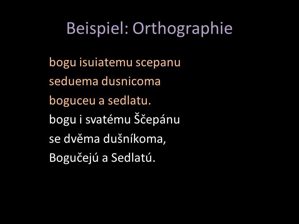 Beispiel: Orthographie bogu isuiatemu scepanu seduema dusnicoma boguceu a sedlatu.
