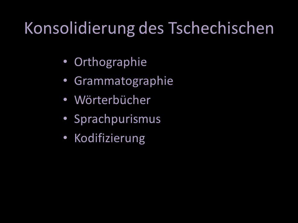 Konsolidierung des Tschechischen Orthographie Grammatographie Wörterbücher Sprachpurismus Kodifizierung