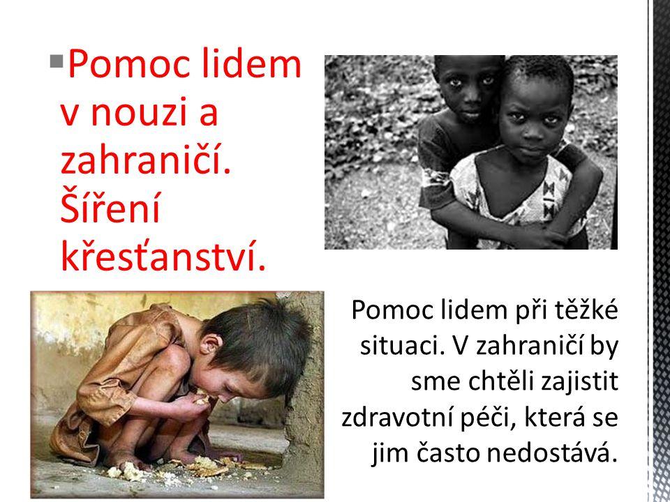  Pomoc lidem v nouzi a zahraničí. Šíření křesťanství.
