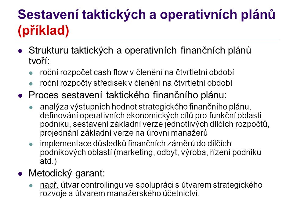 Sestavení taktických a operativních plánů (příklad) Strukturu taktických a operativních finančních plánů tvoří: roční rozpočet cash flow v členění na