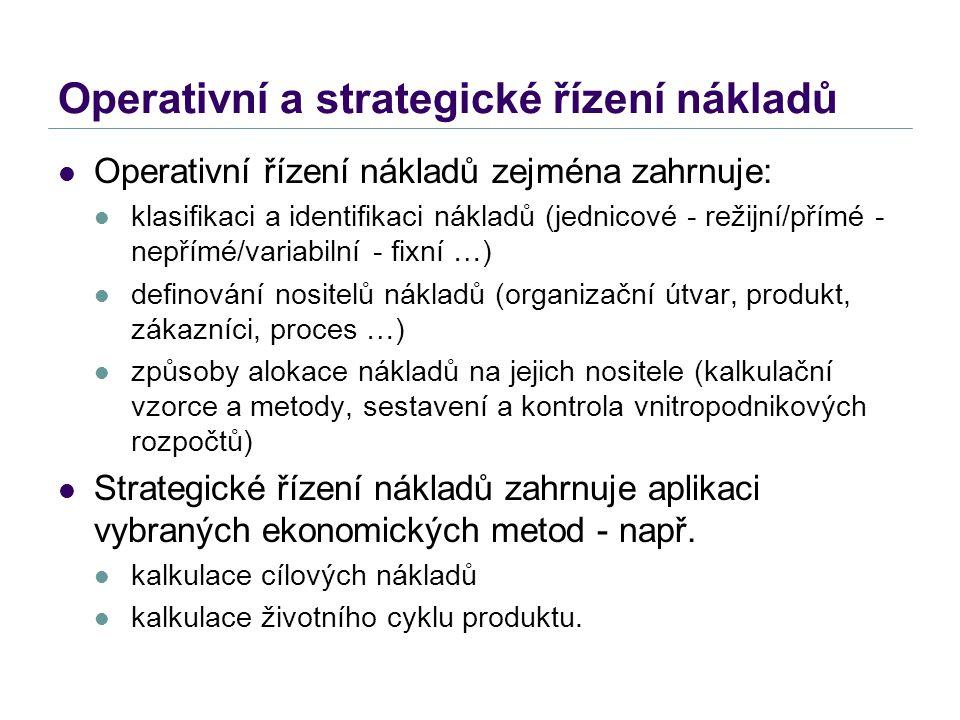 Operativní a strategické řízení nákladů Operativní řízení nákladů zejména zahrnuje: klasifikaci a identifikaci nákladů (jednicové - režijní/přímé - ne