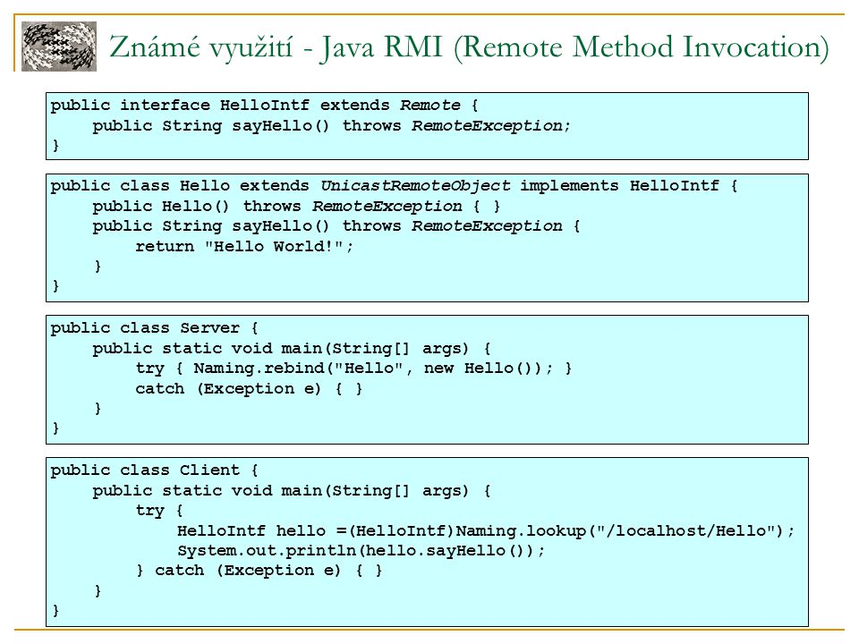 Známé využití - Java RMI (Remote Method Invocation) public interface HelloIntf extends Remote { public String sayHello() throws RemoteException; } pub