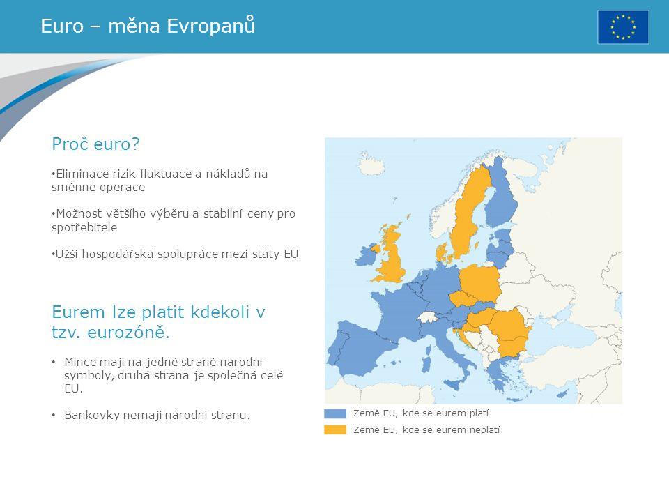 Euro – měna Evropanů Země EU, kde se eurem platí Země EU, kde se eurem neplatí Proč euro? Eliminace rizik fluktuace a nákladů na směnné operace Možnos