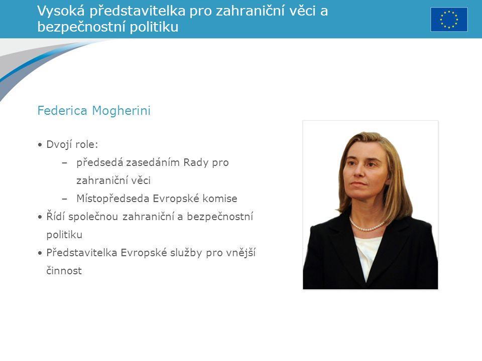 Vysoká představitelka pro zahraniční věci a bezpečnostní politiku Dvojí role: –předsedá zasedáním Rady pro zahraniční věci –Místopředseda Evropské kom