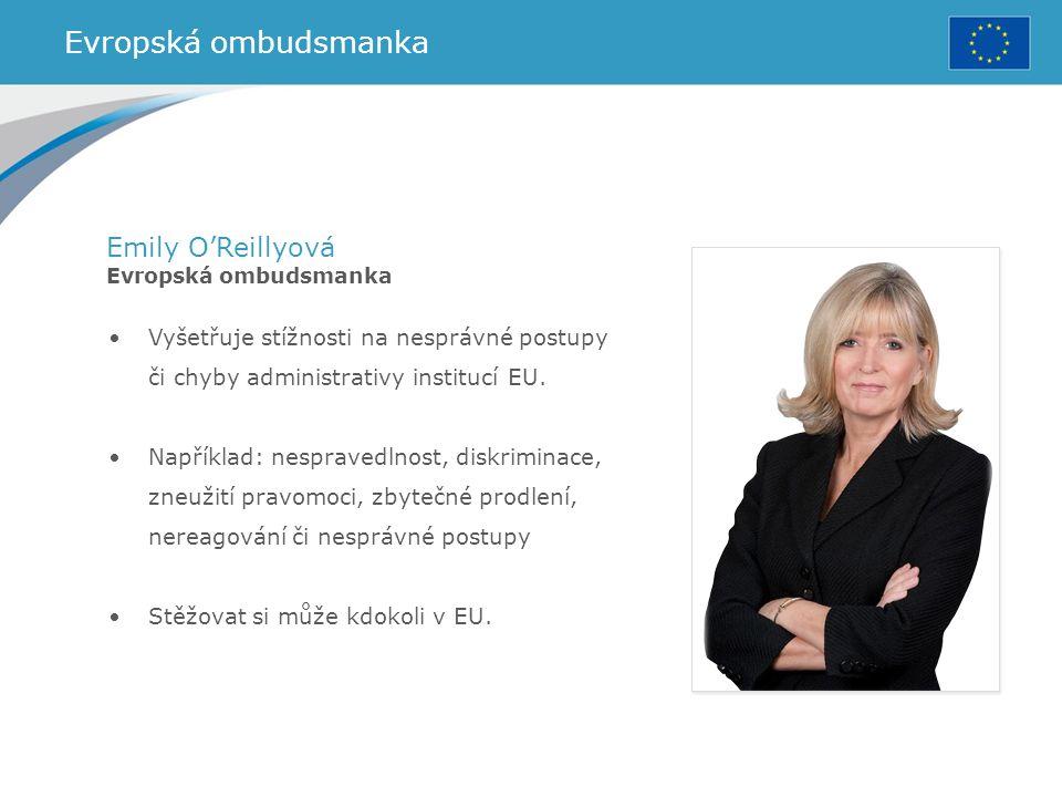 Evropská ombudsmanka Emily O'Reillyová Evropská ombudsmanka Vyšetřuje stížnosti na nesprávné postupy či chyby administrativy institucí EU. Například: