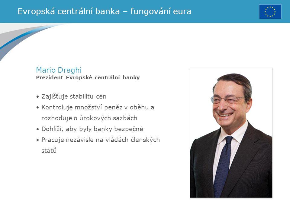 Zajišťuje stabilitu cen Kontroluje množství peněz v oběhu a rozhoduje o úrokových sazbách Dohlíží, aby byly banky bezpečné Pracuje nezávisle na vládác