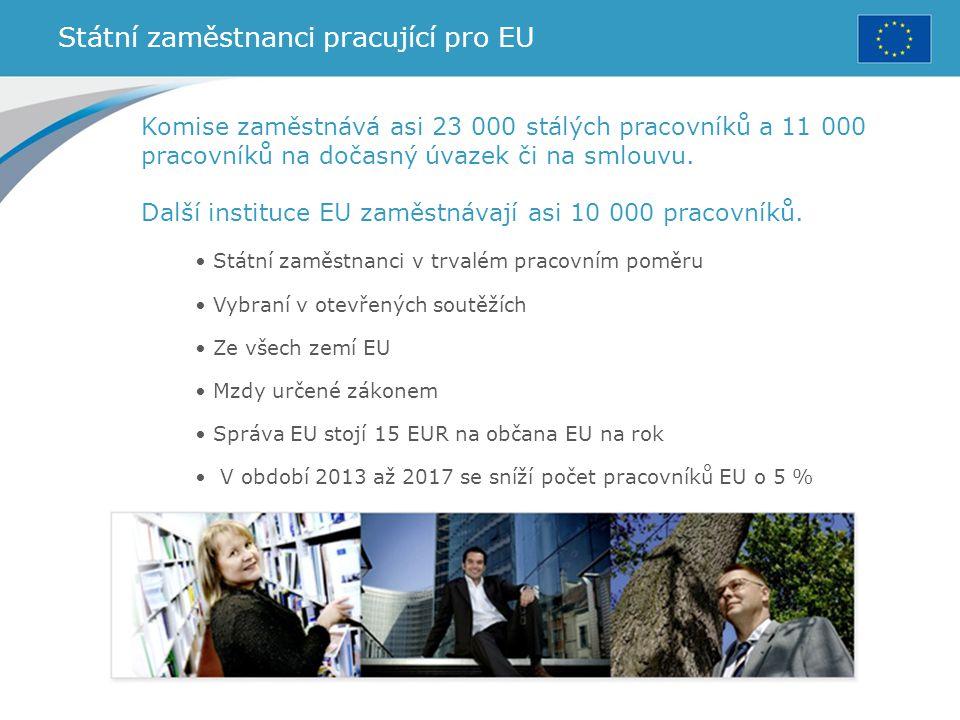 Státní zaměstnanci pracující pro EU Komise zaměstnává asi 23 000 stálých pracovníků a 11 000 pracovníků na dočasný úvazek či na smlouvu. Další institu