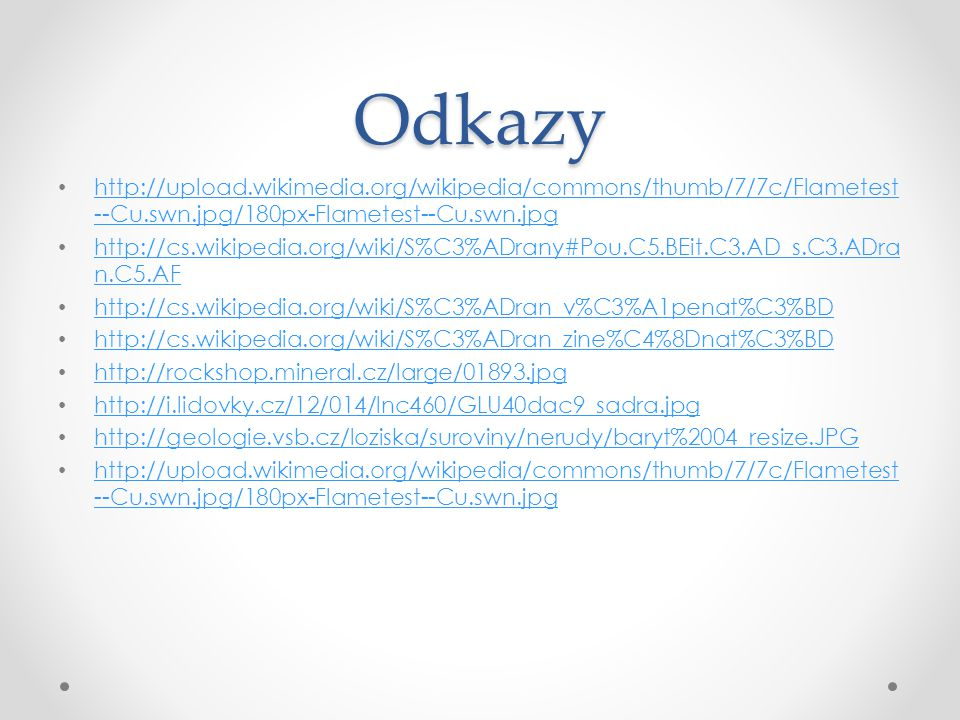 Odkazy http://upload.wikimedia.org/wikipedia/commons/thumb/7/7c/Flametest --Cu.swn.jpg/180px-Flametest--Cu.swn.jpg http://upload.wikimedia.org/wikiped