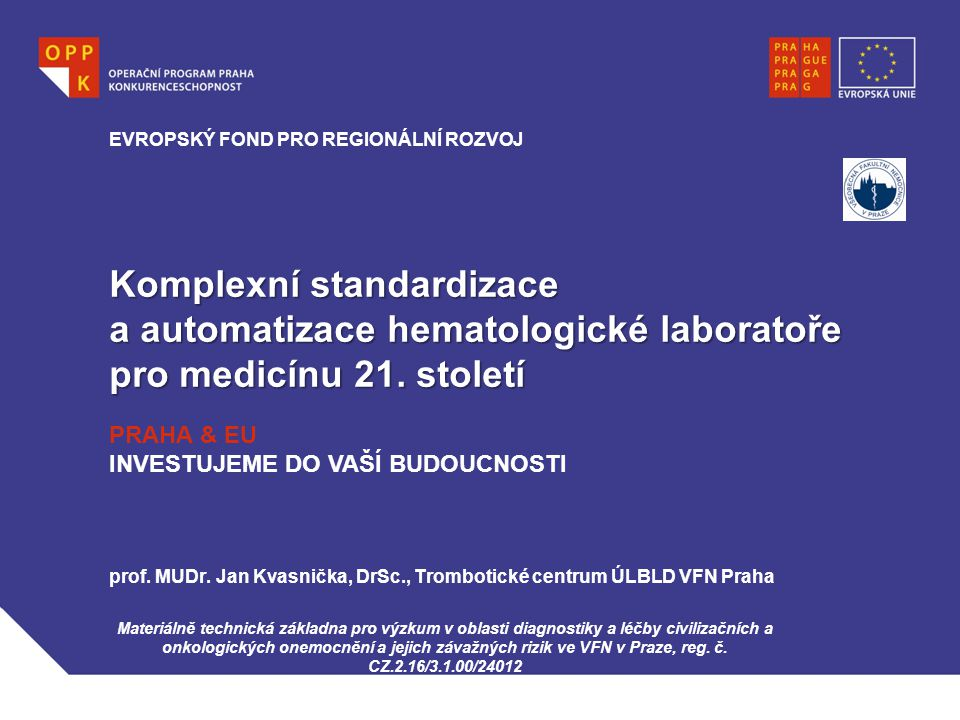 Komplexní standardizace a automatizace hematologické laboratoře pro medicínu 21. století prof. MUDr. Jan Kvasnička, DrSc., Trombotické centrum ÚLBLD V