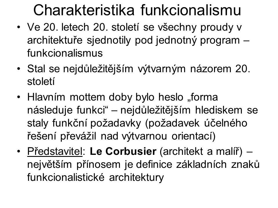Le Corbusier Základní znaky funkcionalistické architektury: - obytná střecha se zahradou - volný, funkčně uzpůsobitelný půdorys - horizontální okno - volné průčelí bez nosných konstrukčních prvků