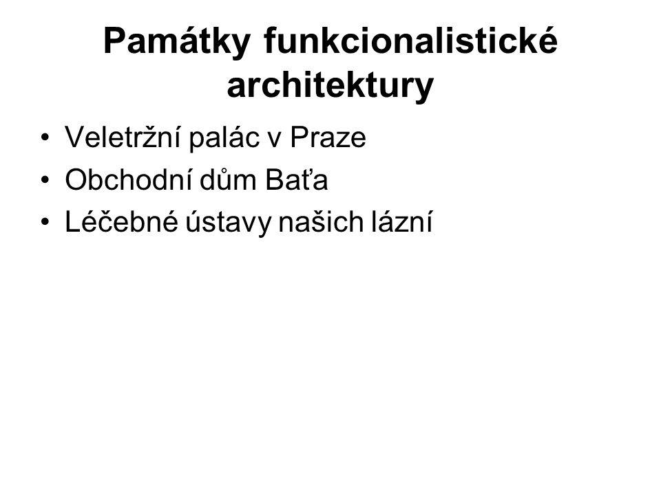 Památky funkcionalistické architektury Veletržní palác v Praze Obchodní dům Baťa Léčebné ústavy našich lázní