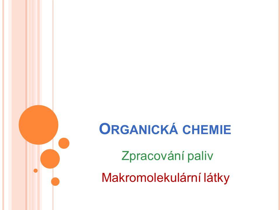 O RGANICKÁ CHEMIE Zpracování paliv Makromolekulární látky