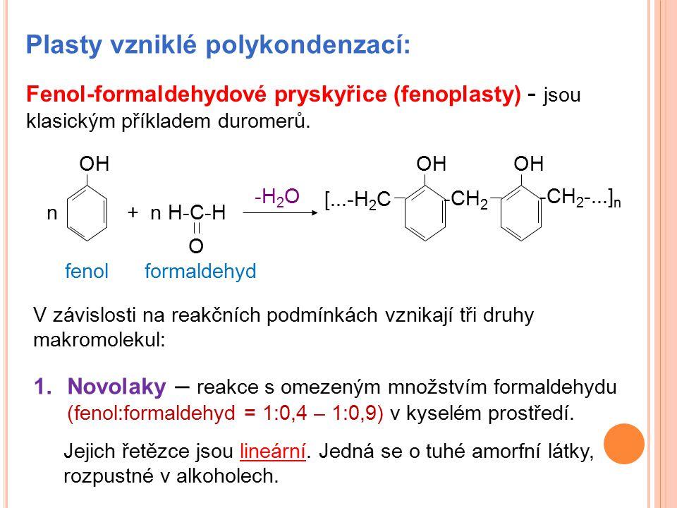 Plasty vzniklé polykondenzací: Fenol-formaldehydové pryskyřice (fenoplasty) - jsou klasickým příkladem duromerů. OH n+ n H-C-H O -H 2 O [...-H 2 C -CH