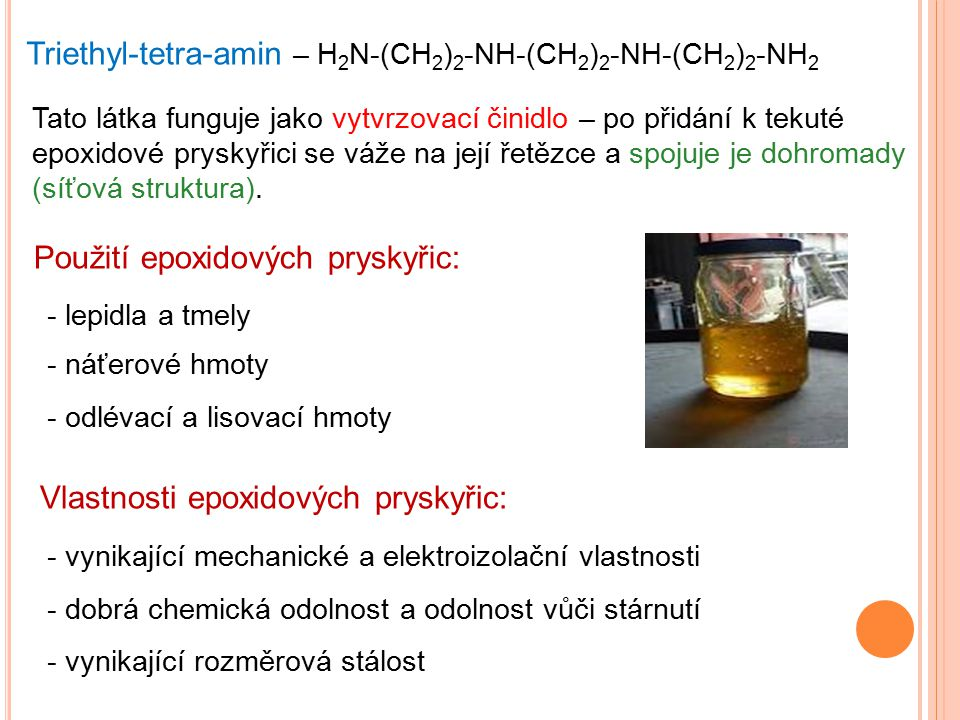 Triethyl-tetra-amin – H 2 N-(CH 2 ) 2 -NH-(CH 2 ) 2 -NH-(CH 2 ) 2 -NH 2 Tato látka funguje jako vytvrzovací činidlo – po přidání k tekuté epoxidové pr