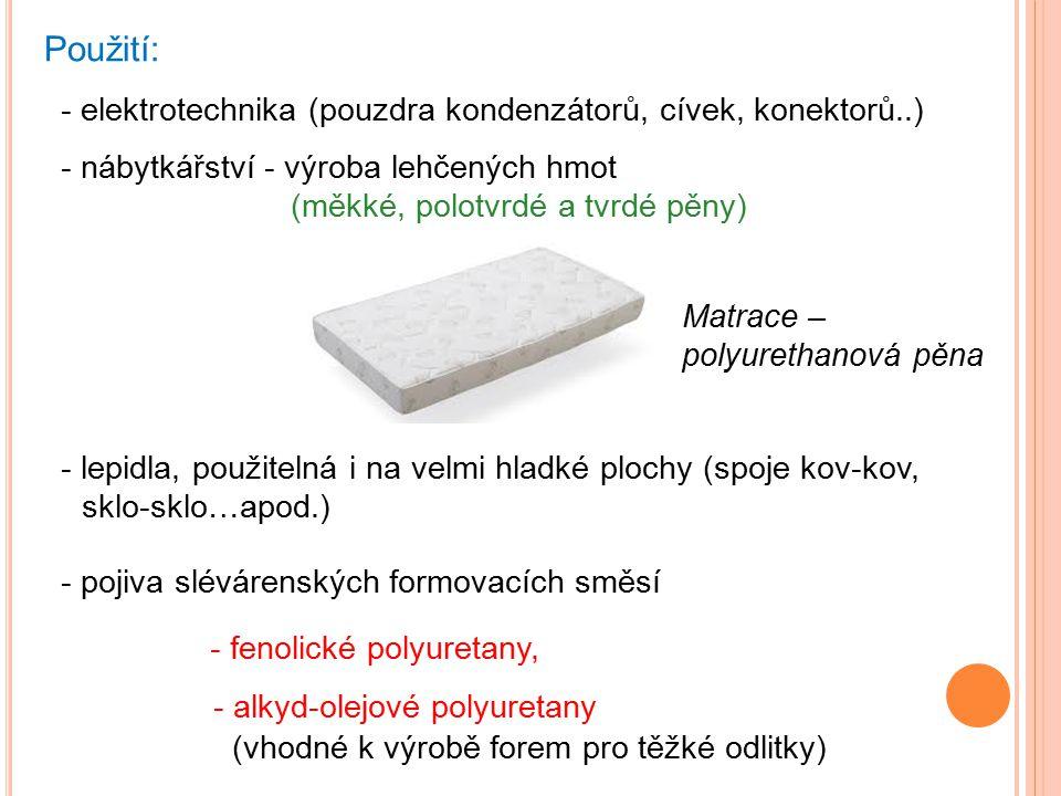Použití: - elektrotechnika (pouzdra kondenzátorů, cívek, konektorů..) - nábytkářství - výroba lehčených hmot (měkké, polotvrdé a tvrdé pěny) - lepidla