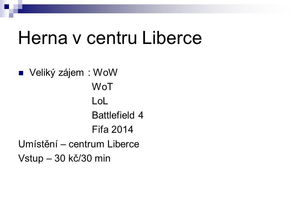 Herna v centru Liberce Veliký zájem : WoW WoT LoL Battlefield 4 Fifa 2014 Umístění – centrum Liberce Vstup – 30 kč/30 min