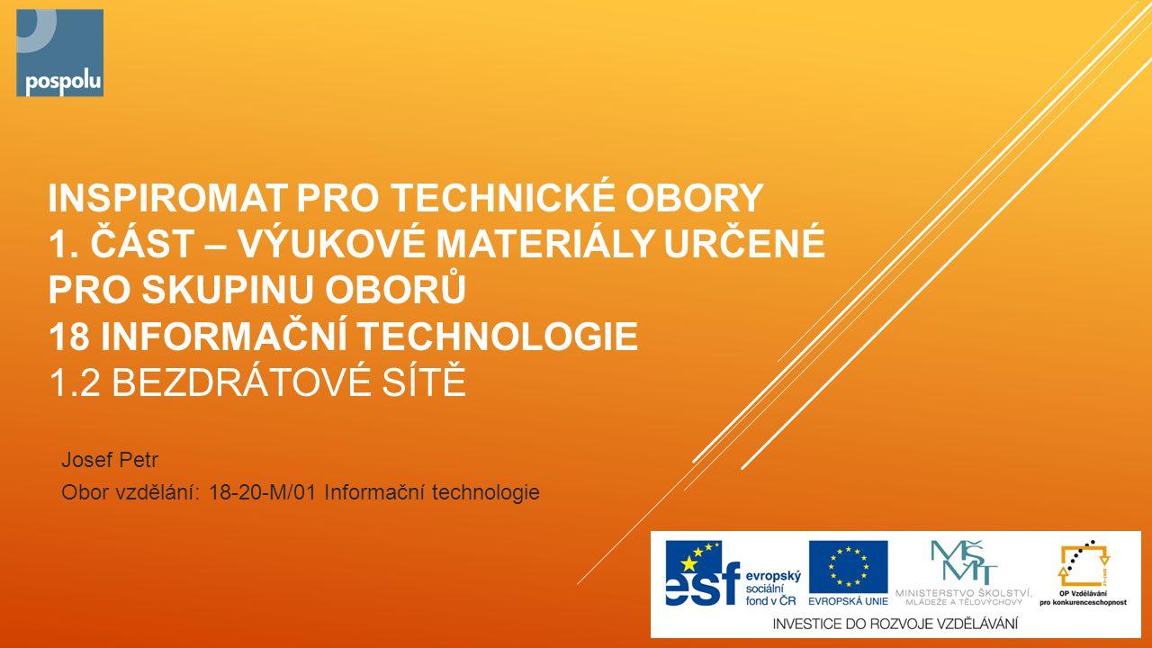 Josef Petr Obor vzdělání: 18-20-M/01 Informační technologie INSPIROMAT PRO TECHNICKÉ OBORY 1.