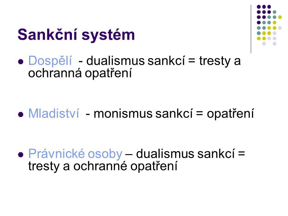 Sankční systém Dospělí - dualismus sankcí = tresty a ochranná opatření Mladiství - monismus sankcí = opatření Právnické osoby – dualismus sankcí = tre