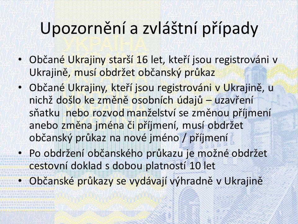 Upozornění a zvláštní případy Občané Ukrajiny starší 16 let, kteří jsou registrováni v Ukrajině, musí obdržet občanský průkaz Občané Ukrajiny, kteří j