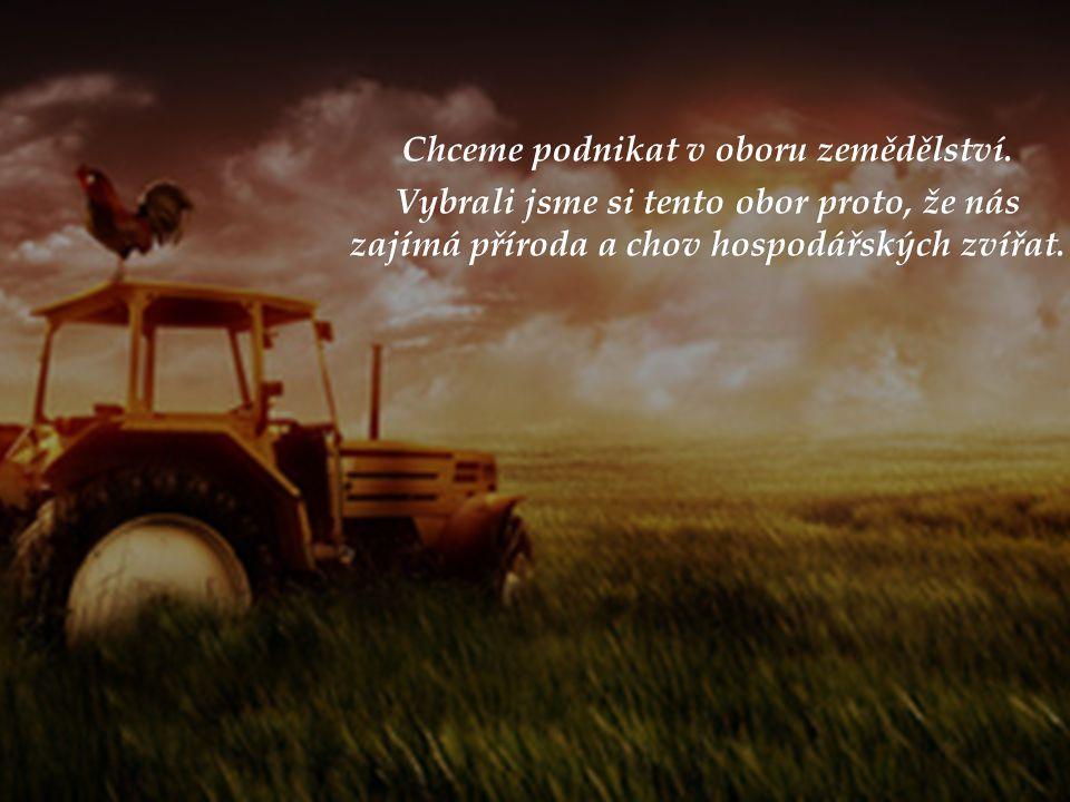 Chceme podnikat v oboru zemědělství.