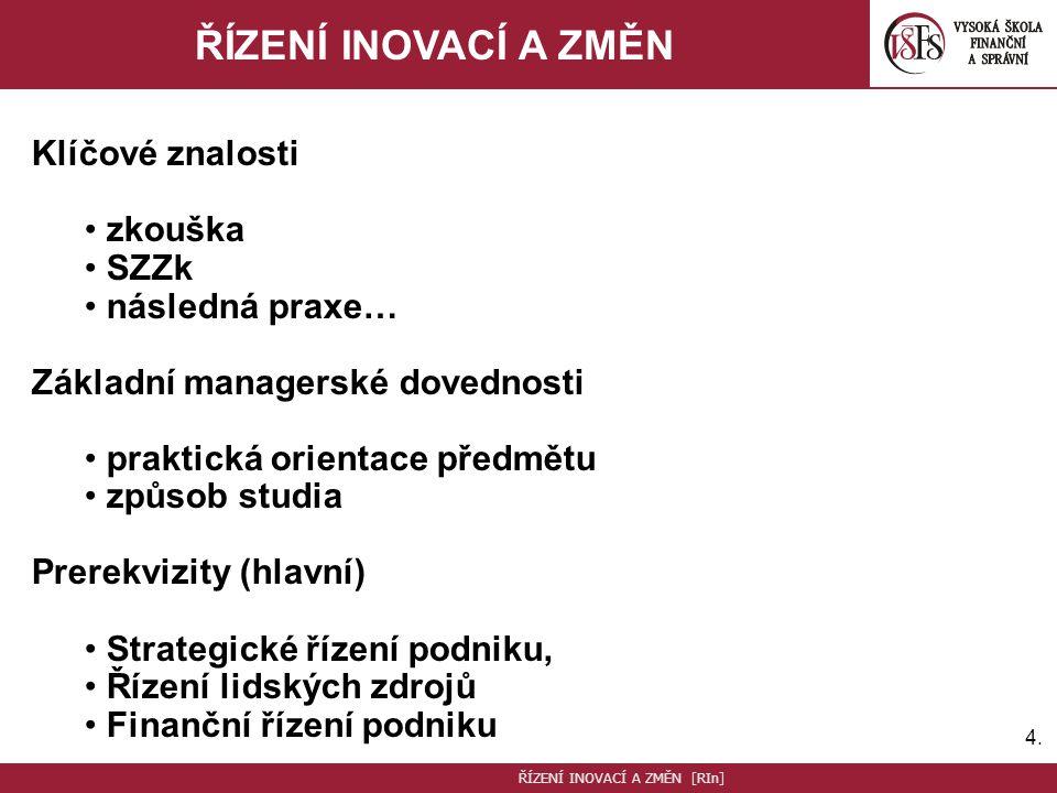 5.5.ŘÍZENÍ INOVACÍ A ZMĚN Literatura: Pitra, Zbyněk: Management inovačních aktivit.