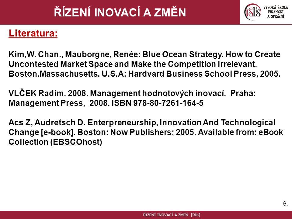 6.6.ŘÍZENÍ INOVACÍ A ZMĚN Literatura: Kim,W. Chan., Mauborgne, Renée: Blue Ocean Strategy.